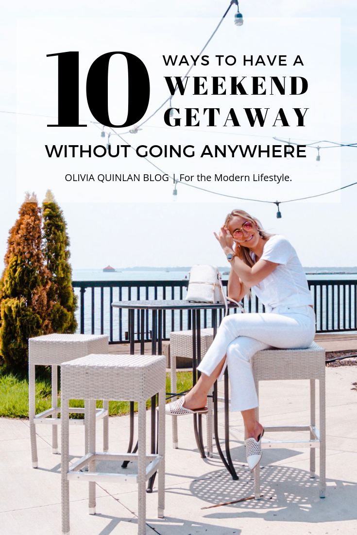 10 Ways to Have a Weekend Getaway Without Actually Going Anywhere by Olivia Quinlan Blog
